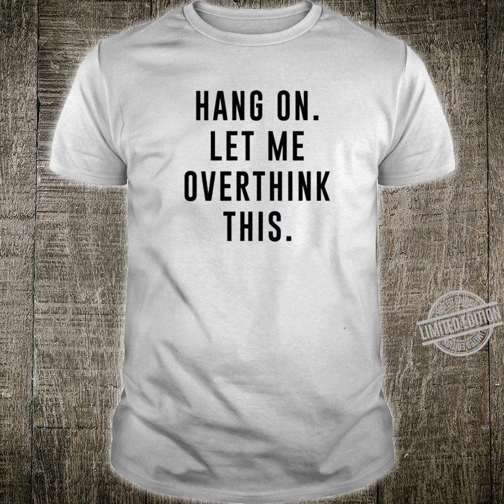 Let me overthink this Shirt