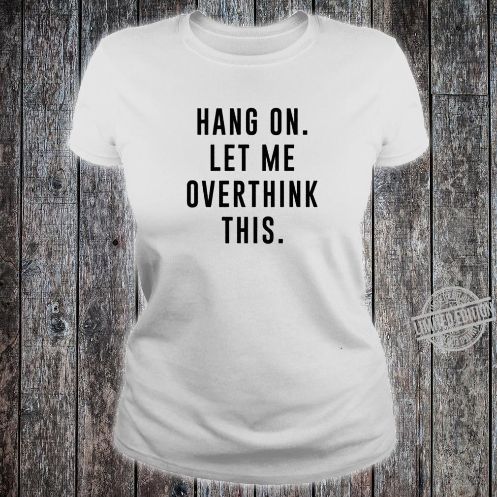 Let me overthink this Shirt ladies tee