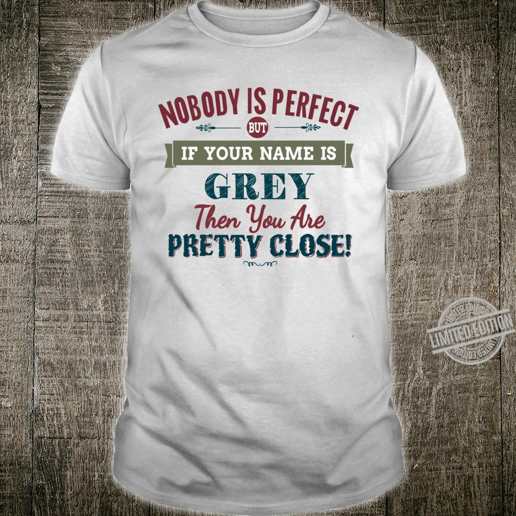 Nobody Is Perfect But If Your Name Is GREY Then You Are Pretty Close Racerback Shirt