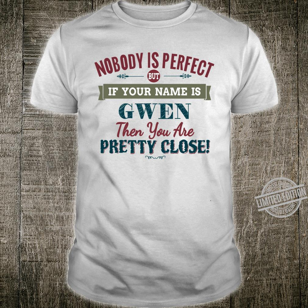 Nobody Is Perfect But If Your Name Is GWEN Then You Are Pretty Close Racerback Shirt