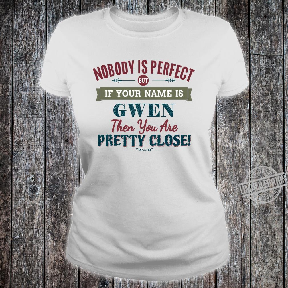 Nobody Is Perfect But If Your Name Is GWEN Then You Are Pretty Close Racerback Shirt ladies tee